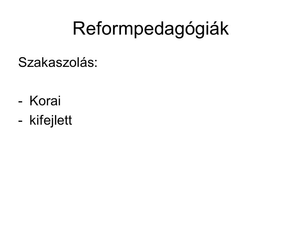Reformpedagógiák Szakaszolás: -Korai -kifejlett