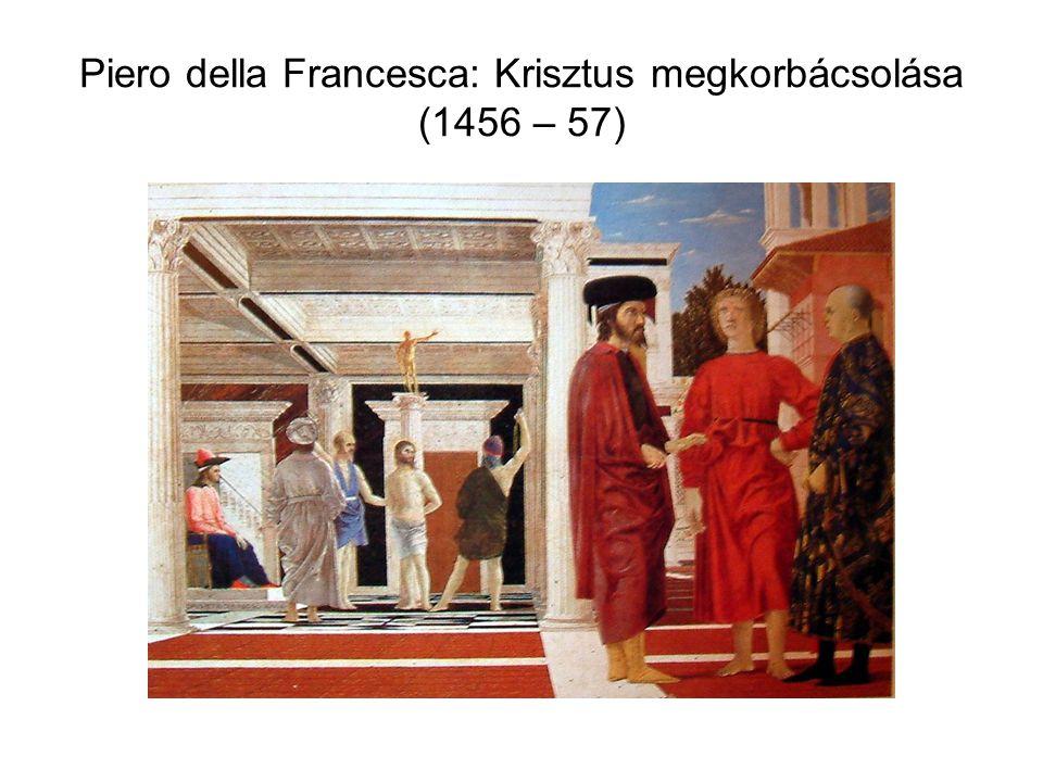 Piero della Francesca: Krisztus megkorbácsolása (1456 – 57)