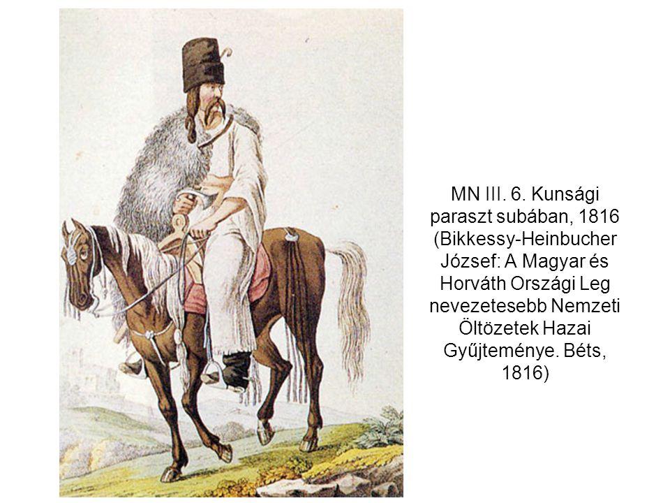 MN III. 6. Kunsági paraszt subában, 1816 (Bikkessy-Heinbucher József: A Magyar és Horváth Országi Leg nevezetesebb Nemzeti Öltözetek Hazai Gyűjteménye