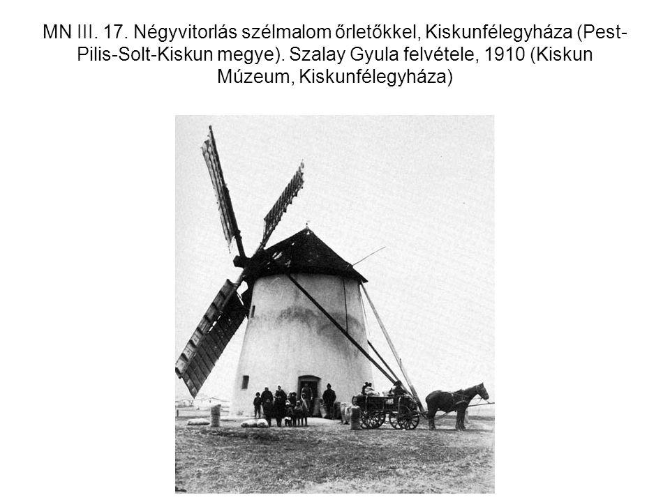 MN III. 17. Négyvitorlás szélmalom őrletőkkel, Kiskunfélegyháza (Pest- Pilis-Solt-Kiskun megye). Szalay Gyula felvétele, 1910 (Kiskun Múzeum, Kiskunfé