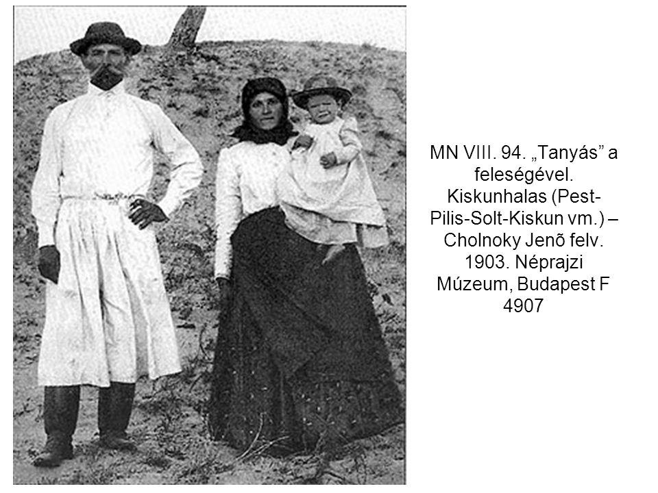 """MN VIII. 94. """"Tanyás"""" a feleségével. Kiskunhalas (Pest- Pilis-Solt-Kiskun vm.) – Cholnoky Jenõ felv. 1903. Néprajzi Múzeum, Budapest F 4907"""