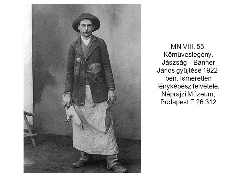 MN VIII. 55. Kőműveslegény. Jászság – Banner János gyűjtése 1922- ben. Ismeretlen fényképész felvétele. Néprajzi Múzeum, Budapest F 26 312