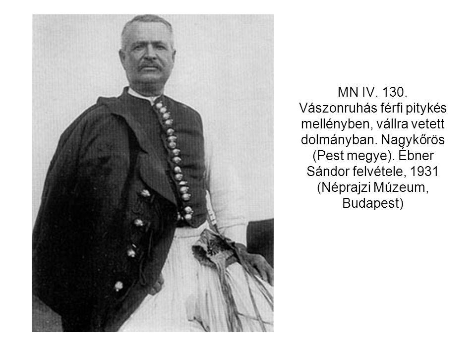 MN IV. 130. Vászonruhás férfi pitykés mellényben, vállra vetett dolmányban. Nagykőrös (Pest megye). Ébner Sándor felvétele, 1931 (Néprajzi Múzeum, Bud