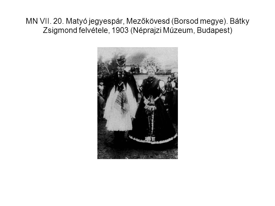 MN VII. 20. Matyó jegyespár, Mezőkövesd (Borsod megye). Bátky Zsigmond felvétele, 1903 (Néprajzi Múzeum, Budapest)