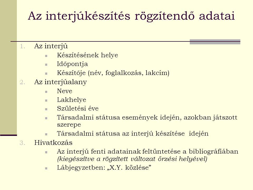Az interjúkészítés rögzítendő adatai 1. Az interjú Készítésének helye Időpontja Készítője (név, foglalkozás, lakcím) 2. Az interjúalany Neve Lakhelye