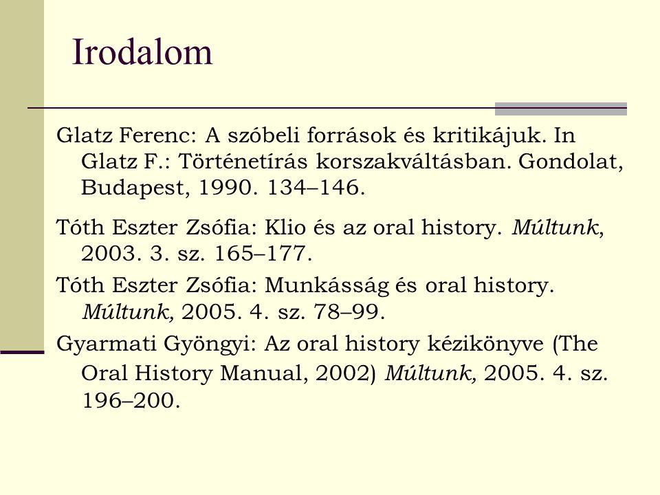Irodalom Glatz Ferenc: A szóbeli források és kritikájuk. In Glatz F.: Történetírás korszakváltásban. Gondolat, Budapest, 1990. 134–146. Tóth Eszter Zs