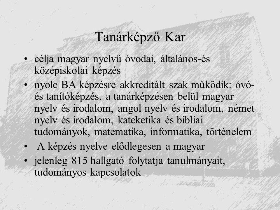Tanárképző Kar célja magyar nyelvű óvodai, általános-és középiskolai képzés nyolc BA képzésre akkreditált szak működik: óvó- és tanítóképzés, a tanárk