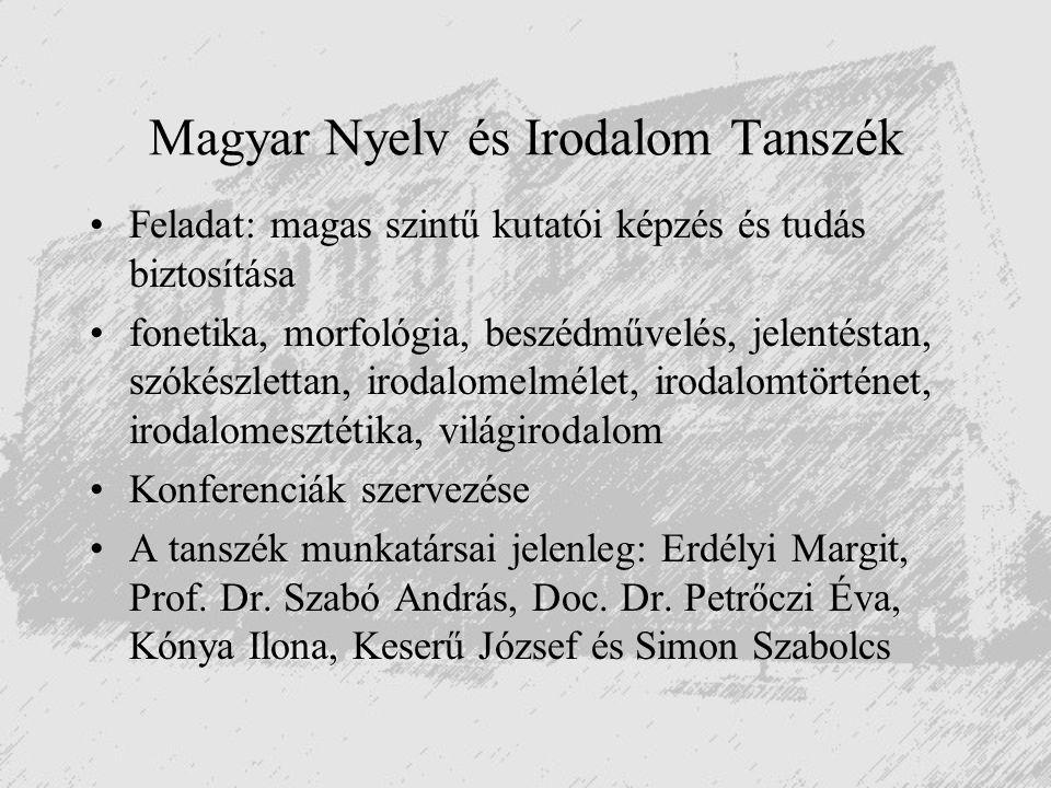 Magyar Nyelv és Irodalom Tanszék Feladat: magas szintű kutatói képzés és tudás biztosítása fonetika, morfológia, beszédművelés, jelentéstan, szókészle