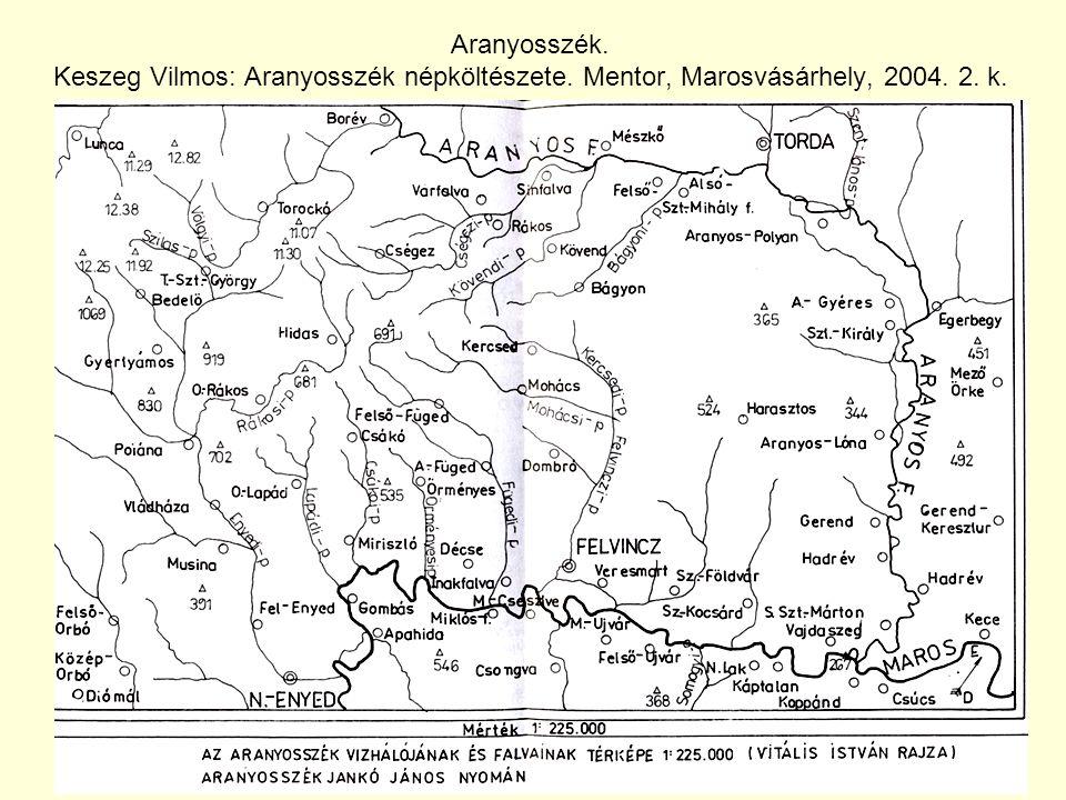 Aranyosszék. Keszeg Vilmos: Aranyosszék népköltészete. Mentor, Marosvásárhely, 2004. 2. k.