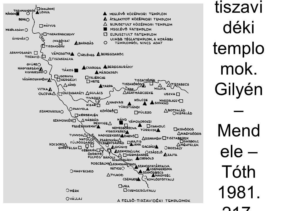 A felső- tiszavi déki templo mok. Gilyén – Mend ele – Tóth 1981. 217. ábra