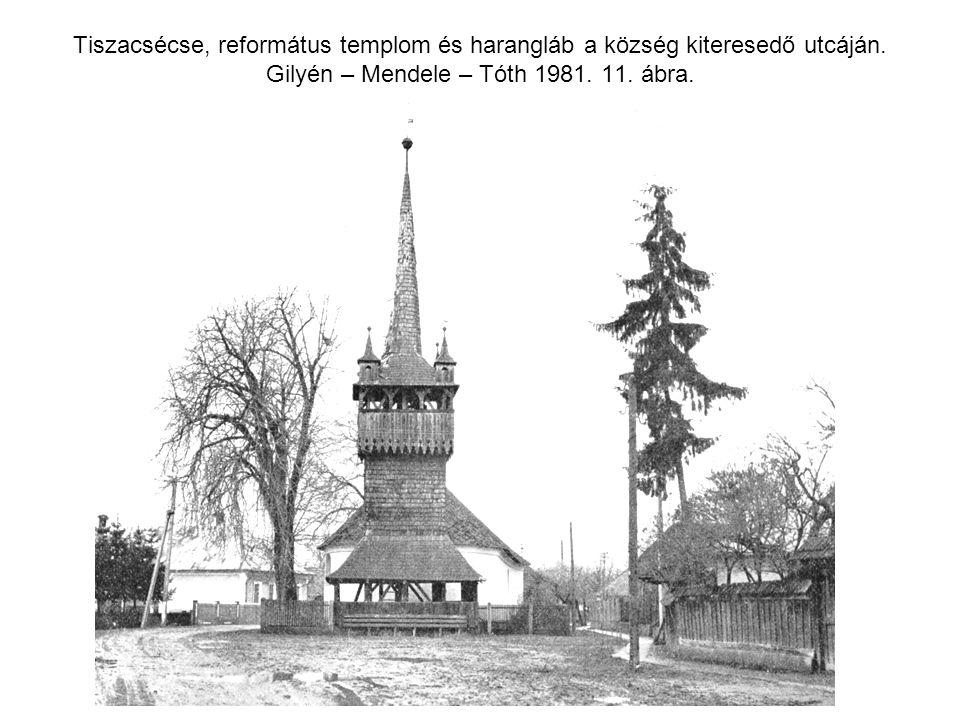 Tiszacsécse, református templom és harangláb a község kiteresedő utcáján. Gilyén – Mendele – Tóth 1981. 11. ábra.