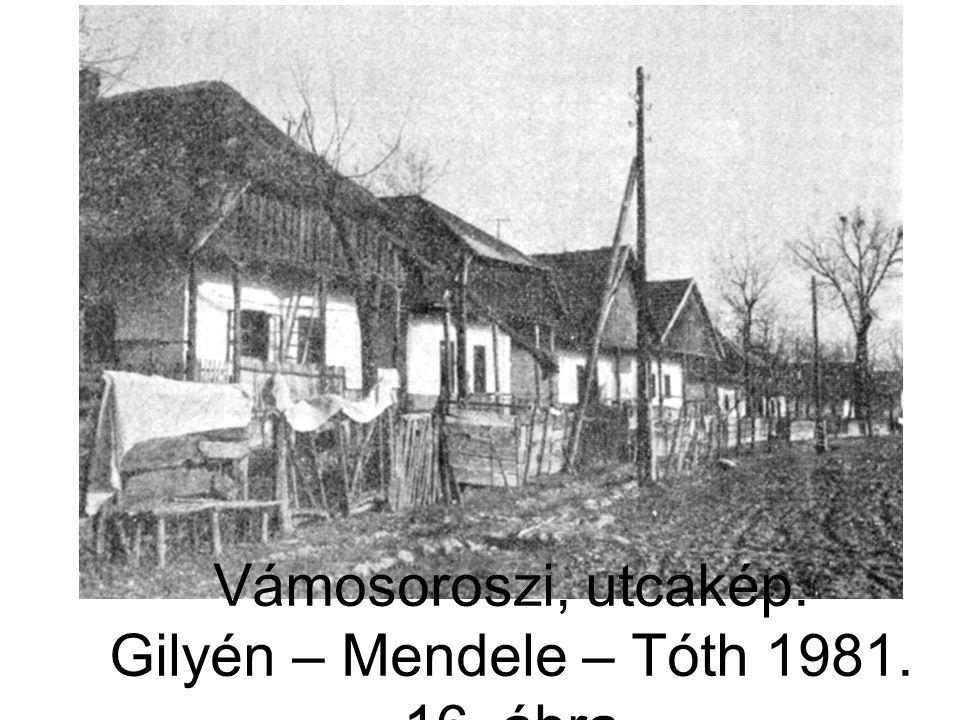 Vámosoroszi, utcakép. Gilyén – Mendele – Tóth 1981. 16. ábra