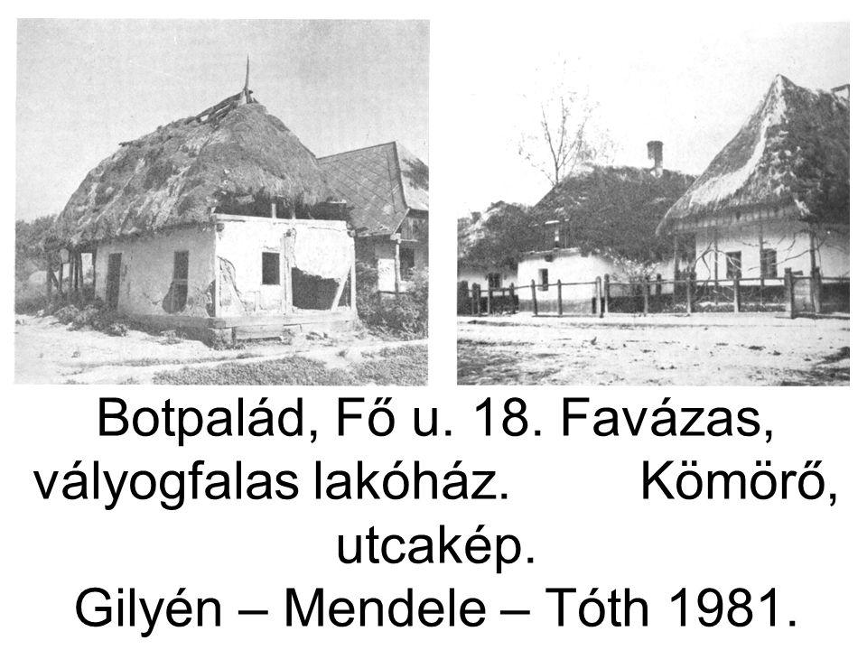 Botpalád, Fő u. 18. Favázas, vályogfalas lakóház. Kömörő, utcakép. Gilyén – Mendele – Tóth 1981. 57., 59. ábra.