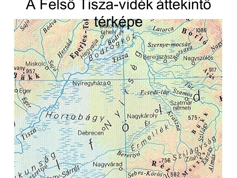 A Felső Tisza-vidék áttekintő térképe