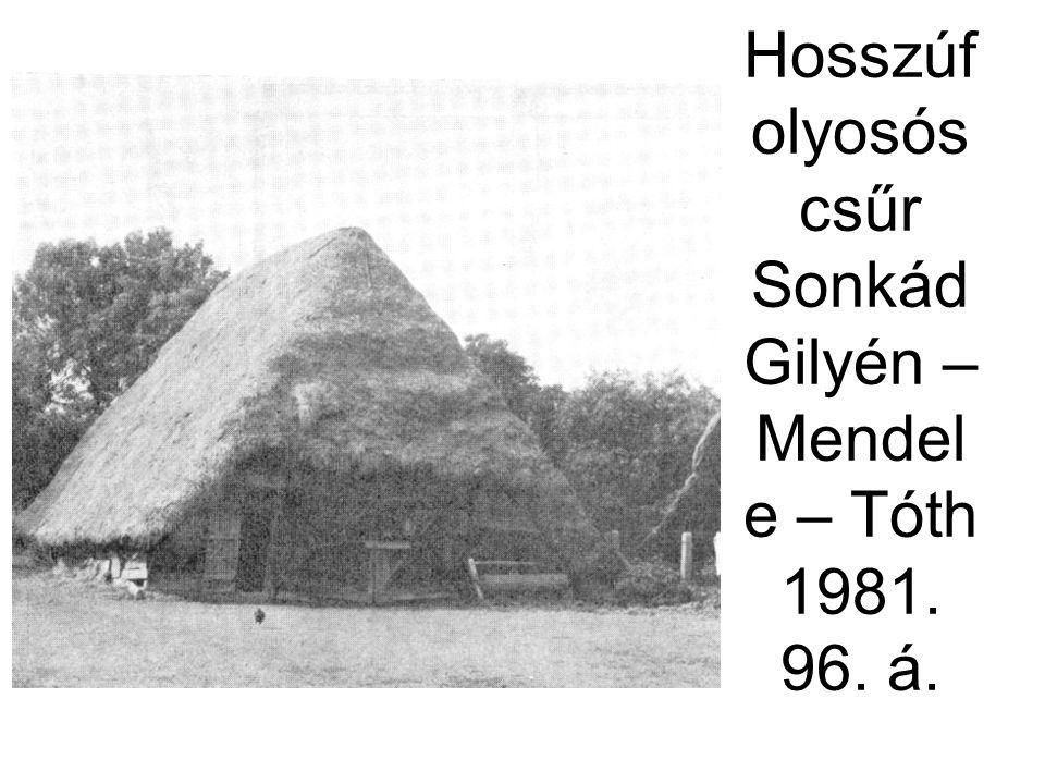 Hosszúf olyosós csűr Sonkád Gilyén – Mendel e – Tóth 1981. 96. á.