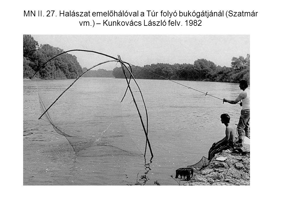 MN II. 27. Halászat emelőhálóval a Túr folyó bukógátjánál (Szatmár vm.) – Kunkovács László felv. 1982