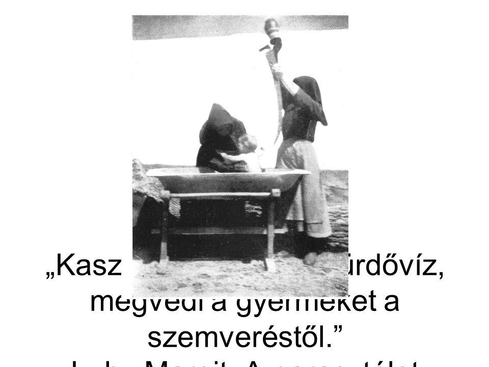 """""""Kaszapengén öntött fürdővíz, megvédi a gyermeket a szemveréstől."""" Luby Margit: A parasztélet rendje … Bp. (1935) 2002."""