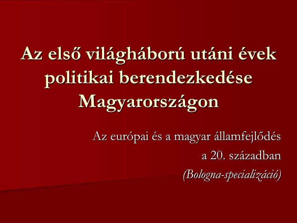Az első világháború utáni évek politikai berendezkedése Magyarországon Az európai és a magyar államfejlődés a 20. században (Bologna-specializáció)