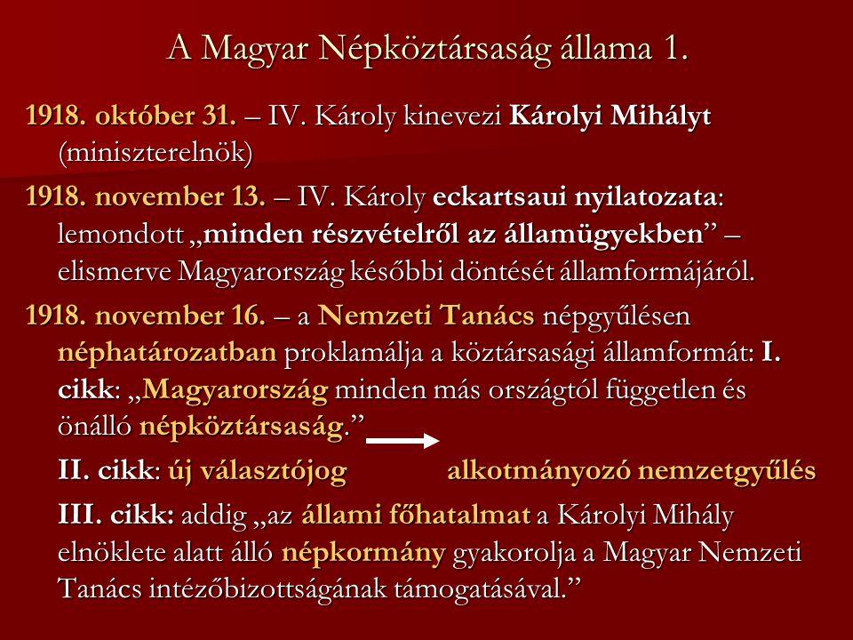 A Magyar Népköztársaság állama 1. 1918. október 31. – IV. Károly kinevezi Károlyi Mihályt (miniszterelnök) 1918. november 13. – IV. Károly eckartsaui