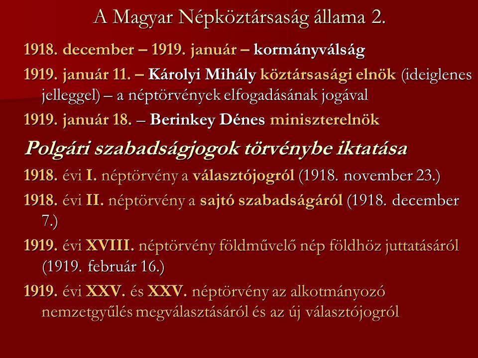 A Magyar Népköztársaság állama 2. 1918. december – 1919. január – kormányválság 1919. január 11. – Károlyi Mihály köztársasági elnök (ideiglenes jelle
