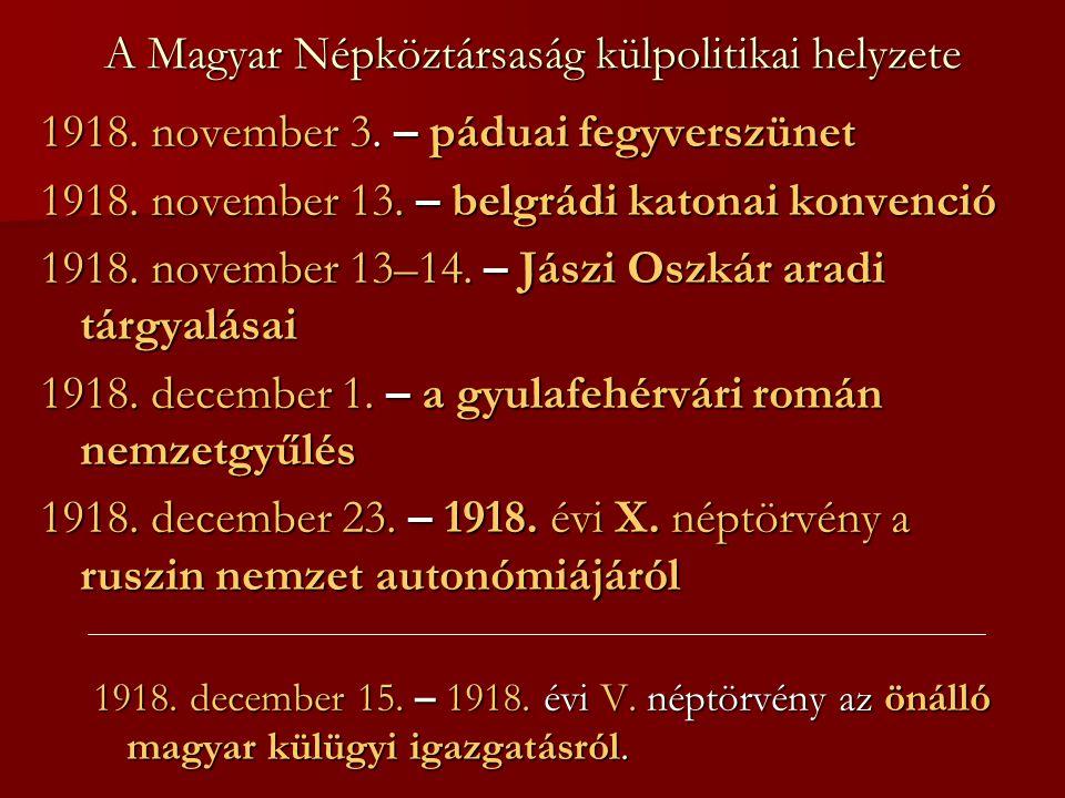 A Magyar Népköztársaság külpolitikai helyzete 1918. november 3. – páduai fegyverszünet 1918. november 13. – belgrádi katonai konvenció 1918. november