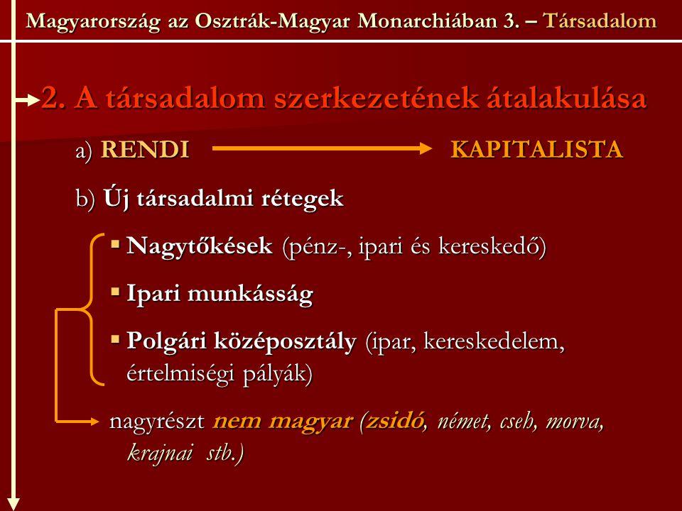 Magyarország az Osztrák-Magyar Monarchiában 3. – Társadalom 2. A társadalom szerkezetének átalakulása a) RENDIKAPITALISTA b) Új társadalmi rétegek  N