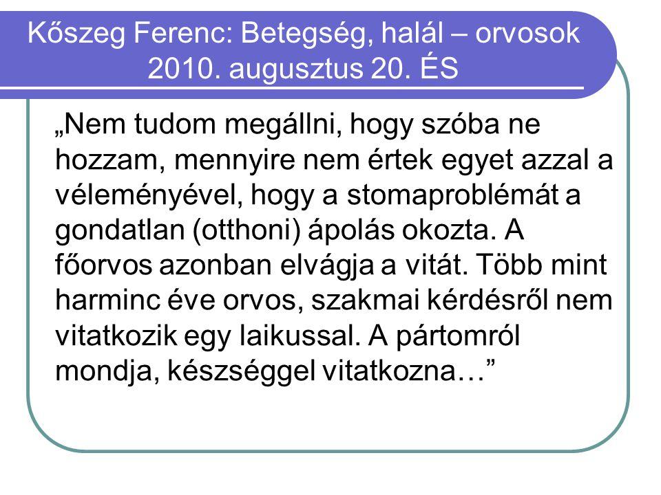 """Kőszeg Ferenc: Betegség, halál – orvosok 2010. augusztus 20. ÉS """"Nem tudom megállni, hogy szóba ne hozzam, mennyire nem értek egyet azzal a véleményév"""