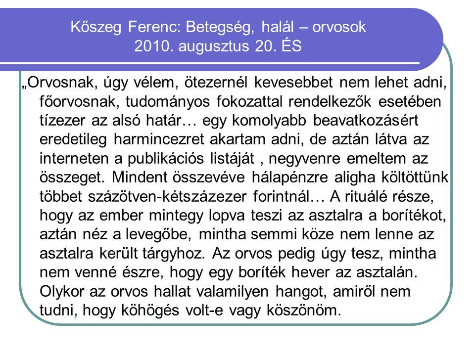 """Kőszeg Ferenc: Betegség, halál – orvosok 2010. augusztus 20. ÉS """"Orvosnak, úgy vélem, ötezernél kevesebbet nem lehet adni, főorvosnak, tudományos foko"""