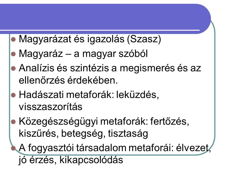 Magyarázat és igazolás (Szasz) Magyaráz – a magyar szóból Analízis és szintézis a megismerés és az ellenőrzés érdekében. Hadászati metaforák: leküzdés