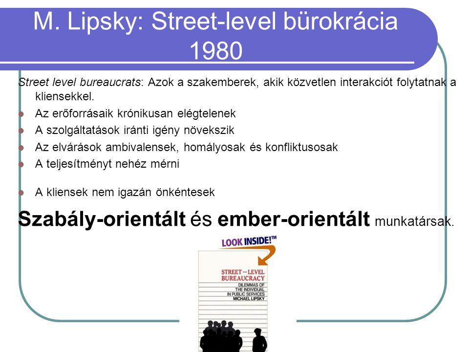 M. Lipsky: Street-level bürokrácia 1980 Street level bureaucrats: Azok a szakemberek, akik közvetlen interakciót folytatnak a kliensekkel. Az erőforrá