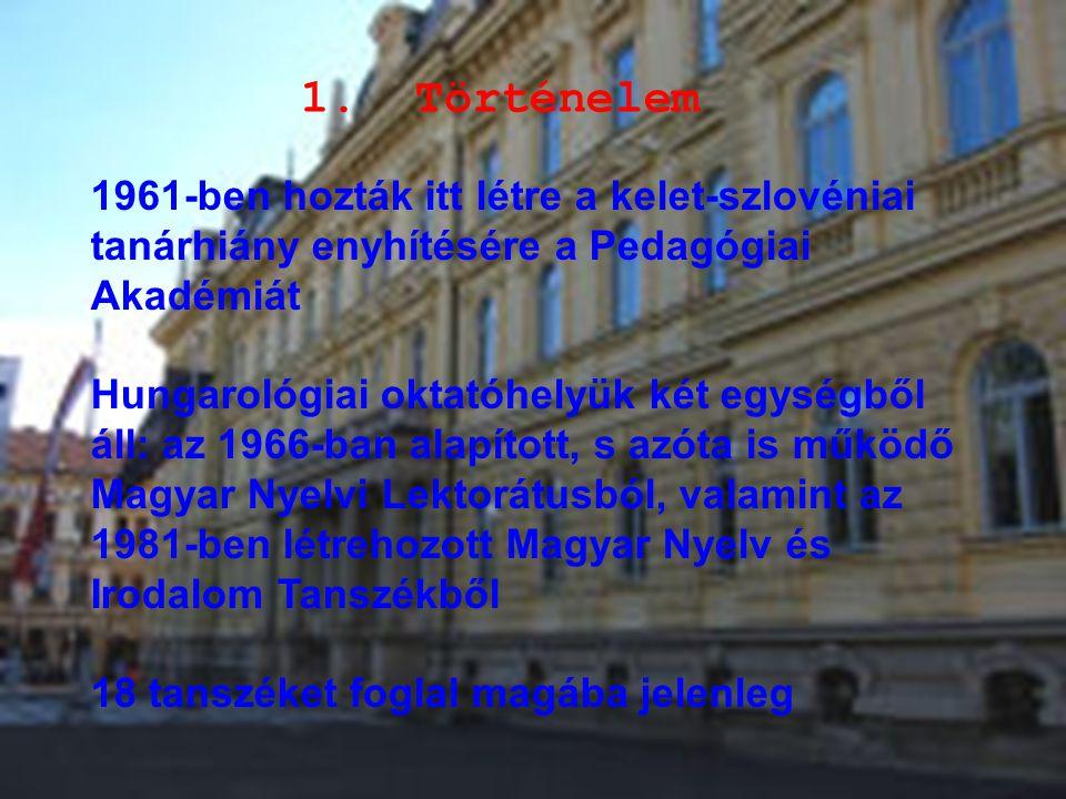 1. Történelem 1961-ben hozták itt létre a kelet-szlovéniai tanárhiány enyhítésére a Pedagógiai Akadémiát Hungarológiai oktatóhelyük két egységből áll: