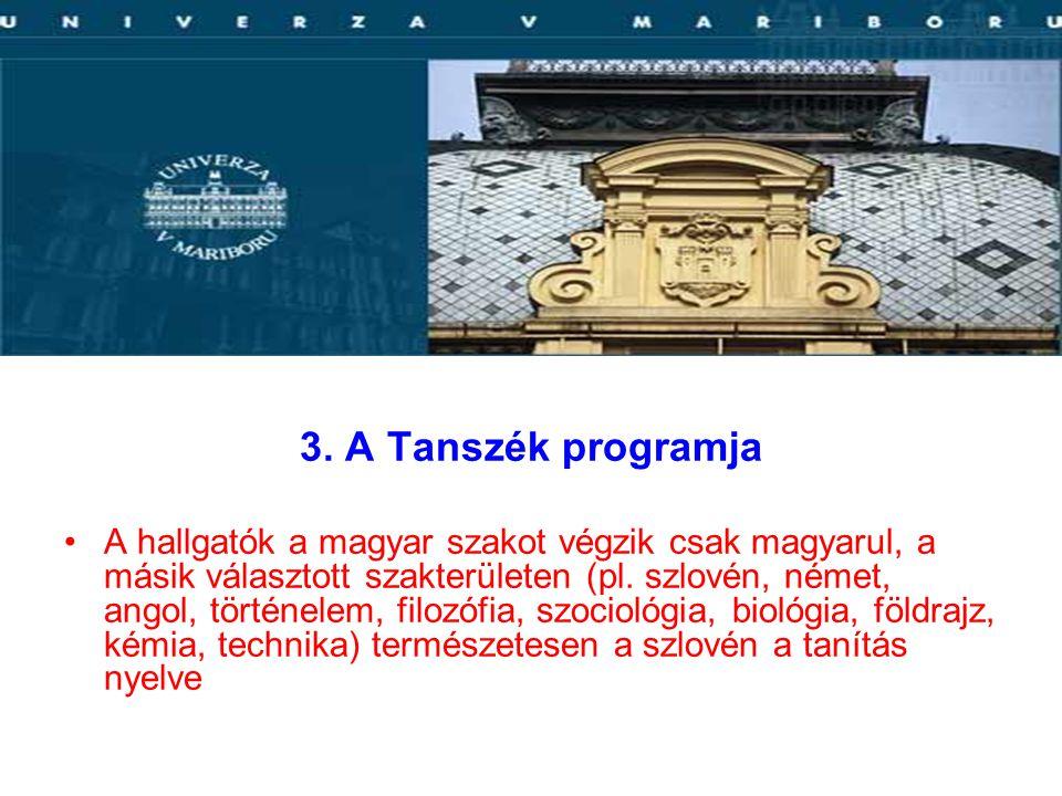 3. A Tanszék programja A hallgatók a magyar szakot végzik csak magyarul, a másik választott szakterületen (pl. szlovén, német, angol, történelem, filo