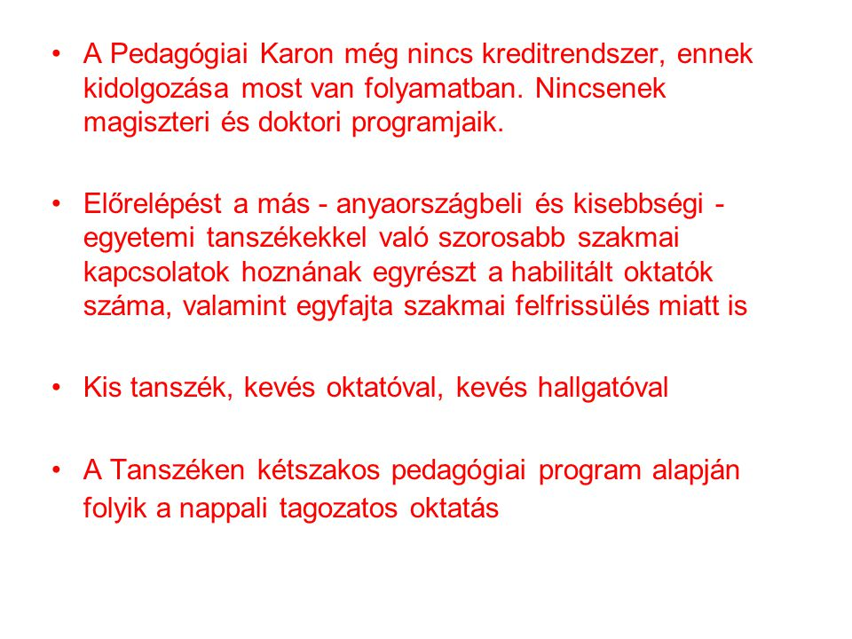 A Pedagógiai Karon még nincs kreditrendszer, ennek kidolgozása most van folyamatban.