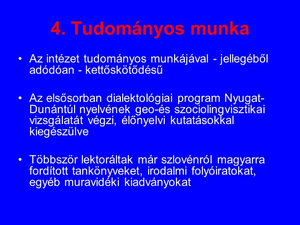 4. Tudományos munka Az intézet tudományos munkájával - jellegéből adódóan - kettőskötődésű Az elsősorban dialektológiai program Nyugat- Dunántúl nyelv