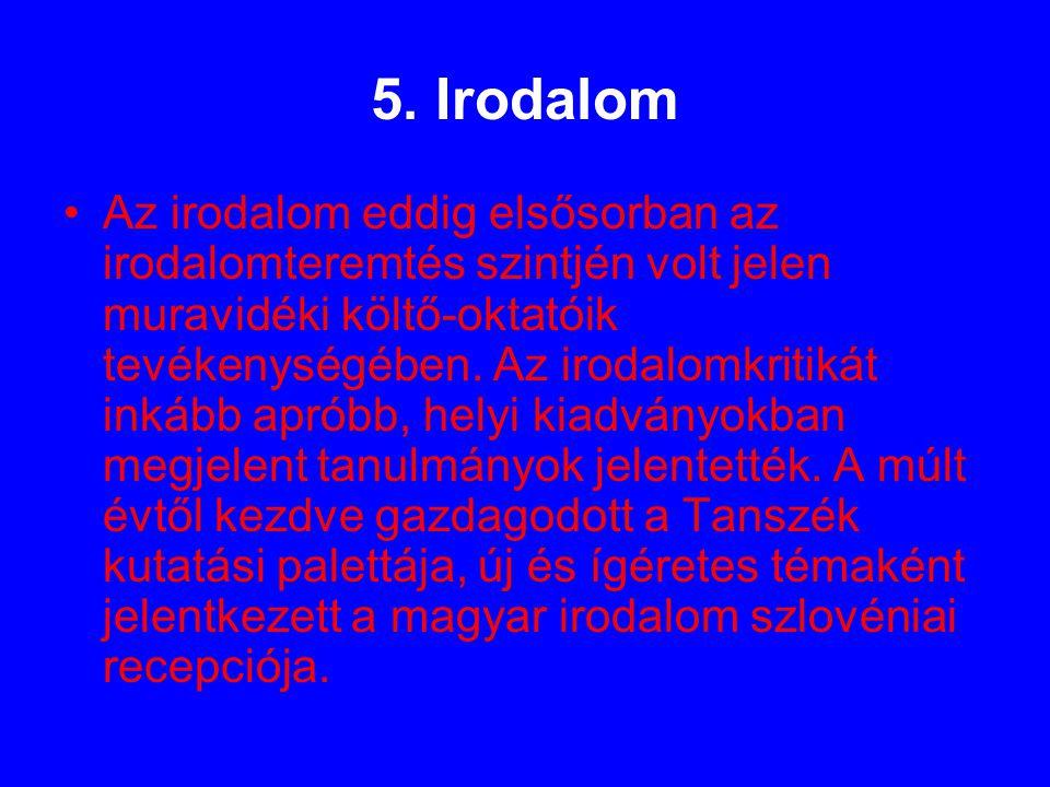 5. Irodalom Az irodalom eddig elsősorban az irodalomteremtés szintjén volt jelen muravidéki költő-oktatóik tevékenységében. Az irodalomkritikát inkább