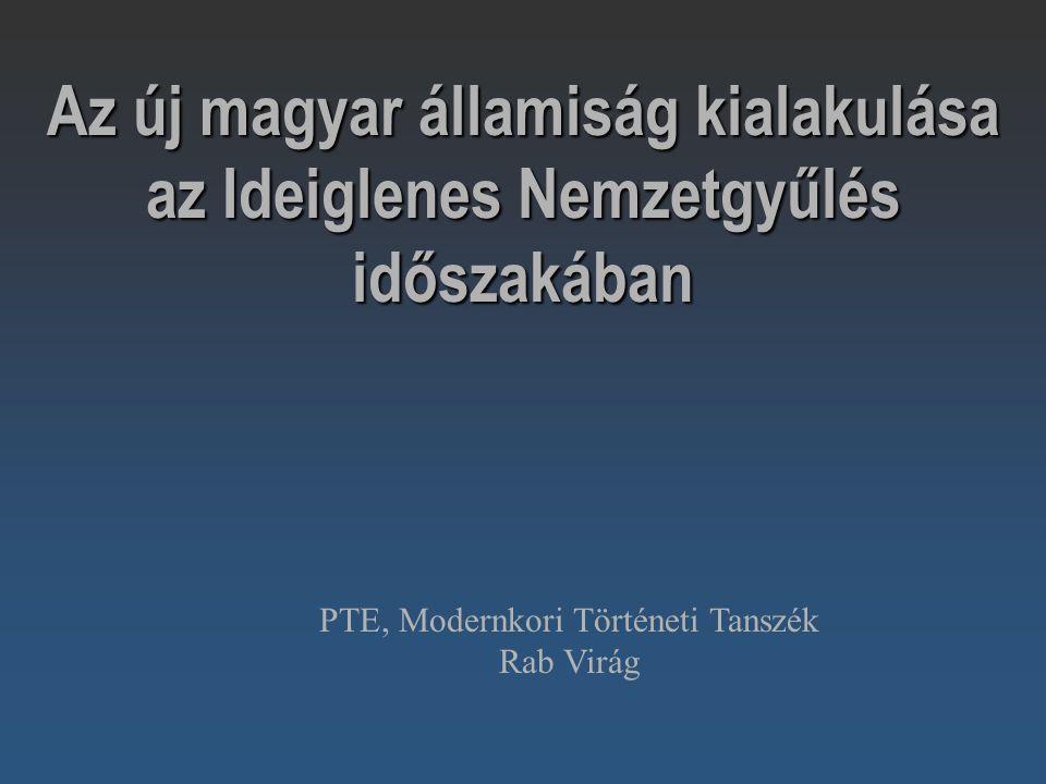Az új magyar államiság kialakulása az Ideiglenes Nemzetgyűlés időszakában PTE, Modernkori Történeti Tanszék Rab Virág