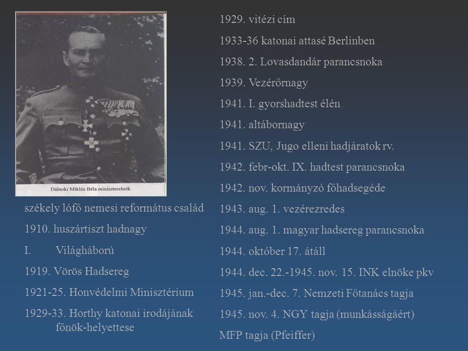 1929. vitézi cím 1933-36 katonai attasé Berlinben 1938. 2. Lovasdandár parancsnoka 1939. Vezérőrnagy 1941. I. gyorshadtest élén 1941. altábornagy 1941