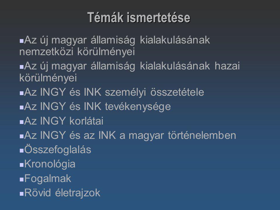 Az új magyar államiság kialakulásának nemzetközi körülményei Az új magyar államiság kialakulásának hazai körülményei Az INGY és INK személyi összetéte