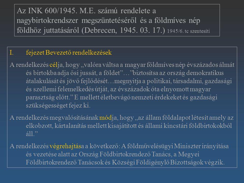 Az INK 600/1945. M.E. számú rendelete a nagybirtokrendszer megszüntetéséről és a földmíves nép földhöz juttatásáról (Debrecen, 1945. 03. 17.) 1945/6.