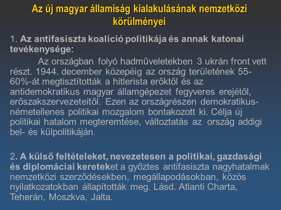 Az új magyar államiság kialakulásának nemzetközi körülményei 1. Az antifasiszta koalíció politikája és annak katonai tevékenysége: Az országban folyó