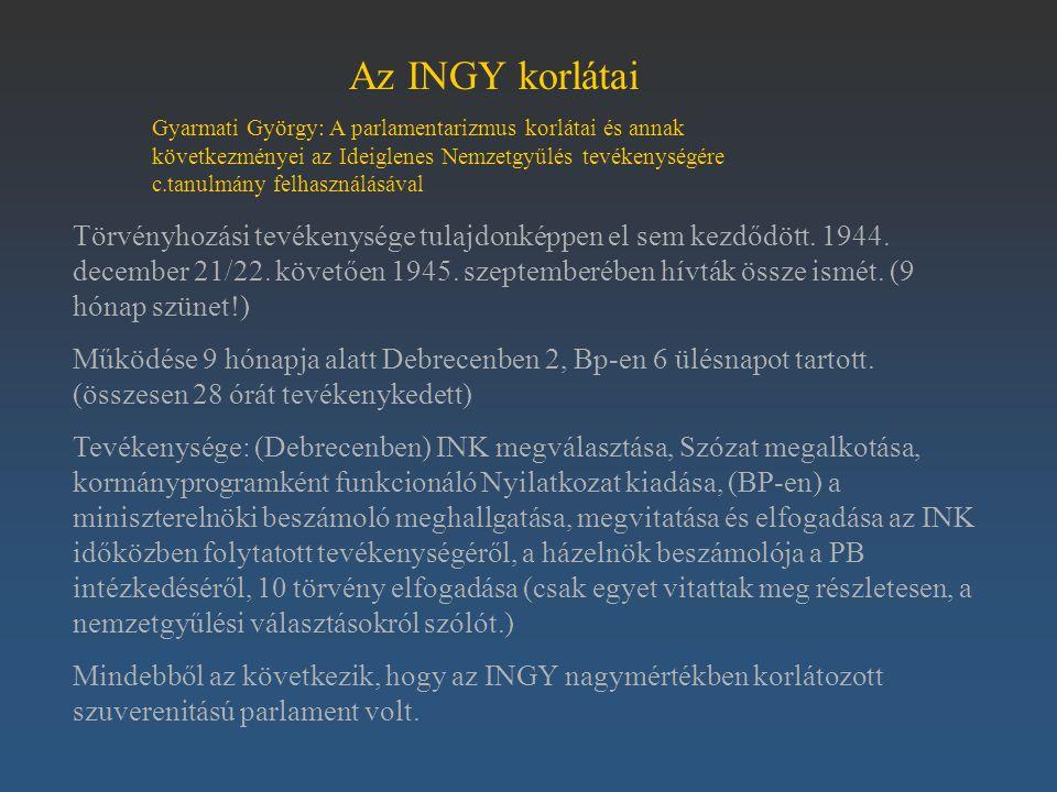 Az INGY korlátai Gyarmati György: A parlamentarizmus korlátai és annak következményei az Ideiglenes Nemzetgyűlés tevékenységére c.tanulmány felhasznál