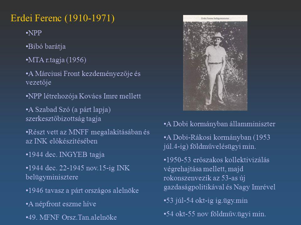 Erdei Ferenc (1910-1971) NPP Bibó barátja MTA r.tagja (1956) A Márciusi Front kezdeményezője és vezetője NPP létrehozója Kovács Imre mellett A Szabad