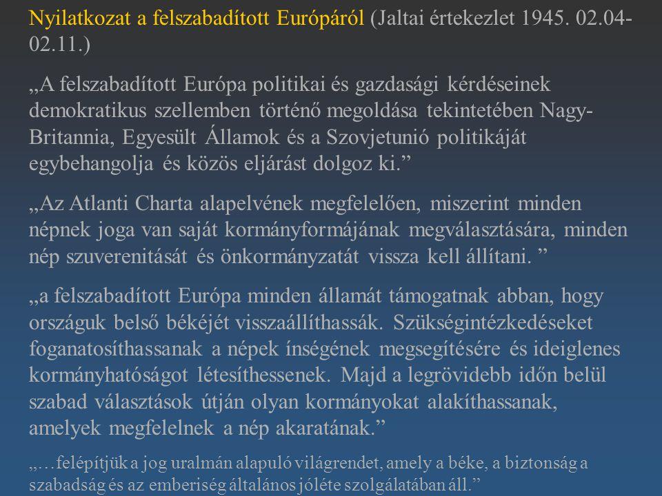 """Nyilatkozat a felszabadított Európáról (Jaltai értekezlet 1945. 02.04- 02.11.) """"A felszabadított Európa politikai és gazdasági kérdéseinek demokratiku"""