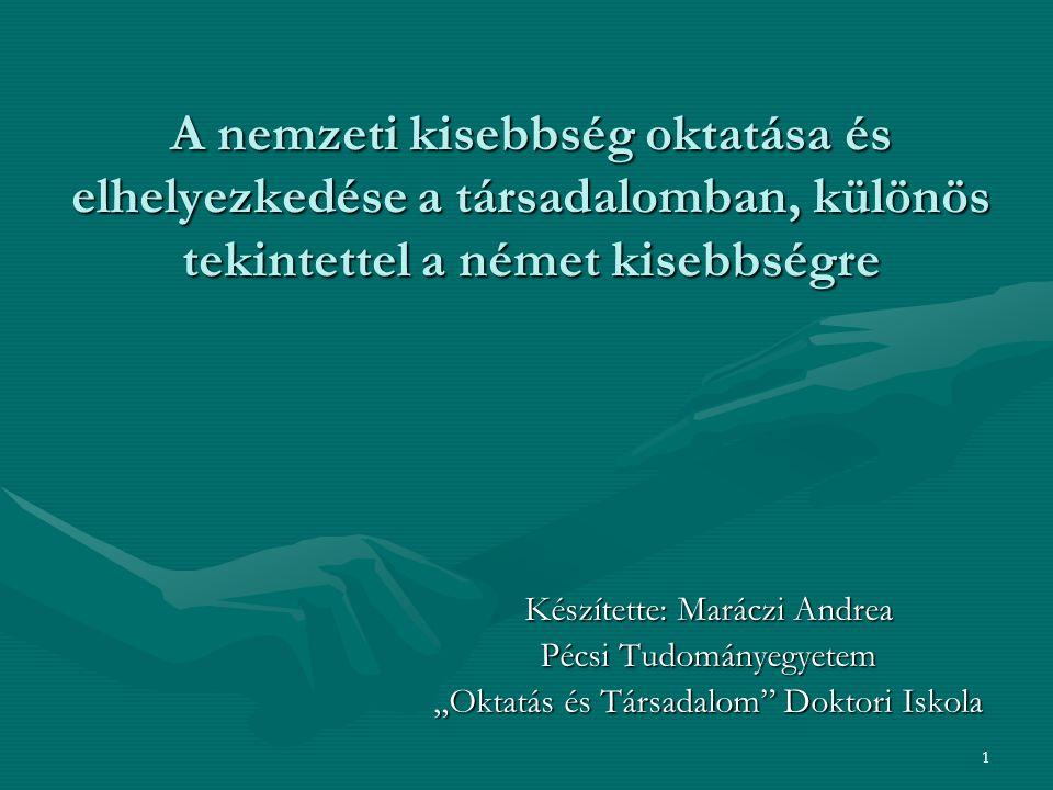 1 A nemzeti kisebbség oktatása és elhelyezkedése a társadalomban, különös tekintettel a német kisebbségre Készítette: Maráczi Andrea Pécsi Tudományegy