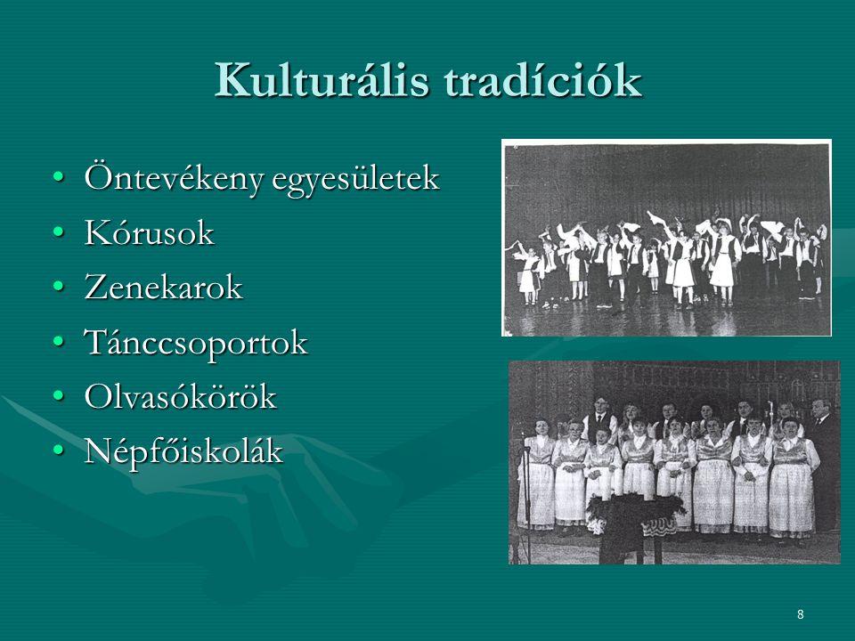 8 Kulturális tradíciók Öntevékeny egyesületek Kórusok Zenekarok Tánccsoportok Olvasókörök Népfőiskolák
