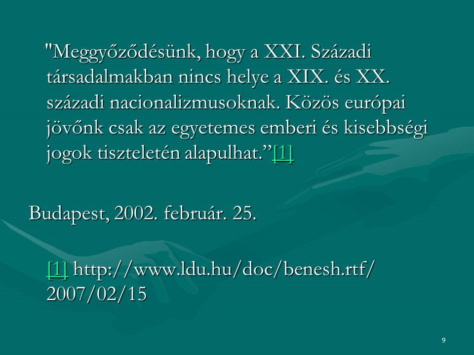 9 Meggyőződésünk, hogy a XXI.Századi társadalmakban nincs helye a XIX.