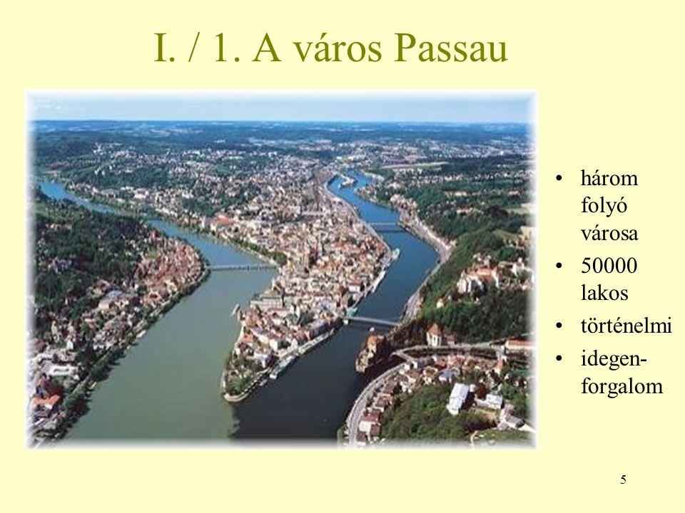 5 I. / 1. A város Passau három folyó városa 50000 lakos történelmi idegen- forgalom