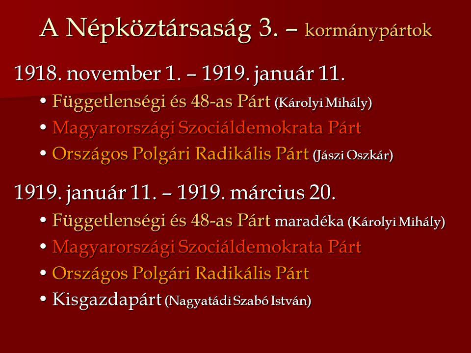 A Népköztársaság 3. – kormánypártok 1918. november 1. – 1919. január 11. Függetlenségi és 48-as Párt (Károlyi Mihály)Függetlenségi és 48-as Párt (Káro