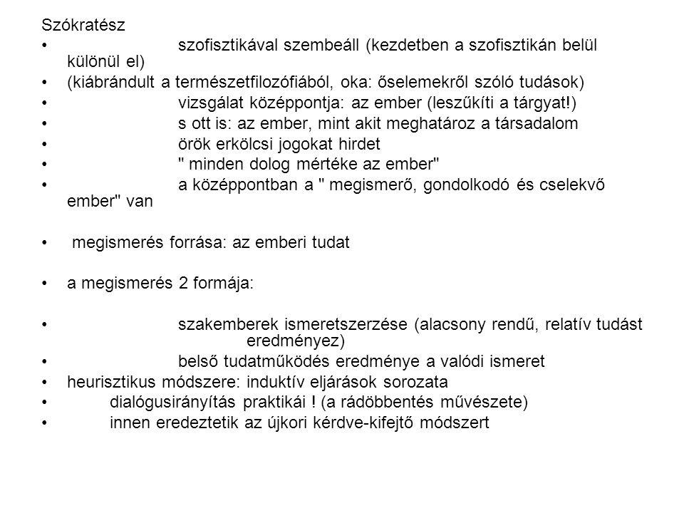 Szókratész szofisztikával szembeáll (kezdetben a szofisztikán belül különül el) (kiábrándult a természetfilozófiából, oka: őselemekről szóló tudások)