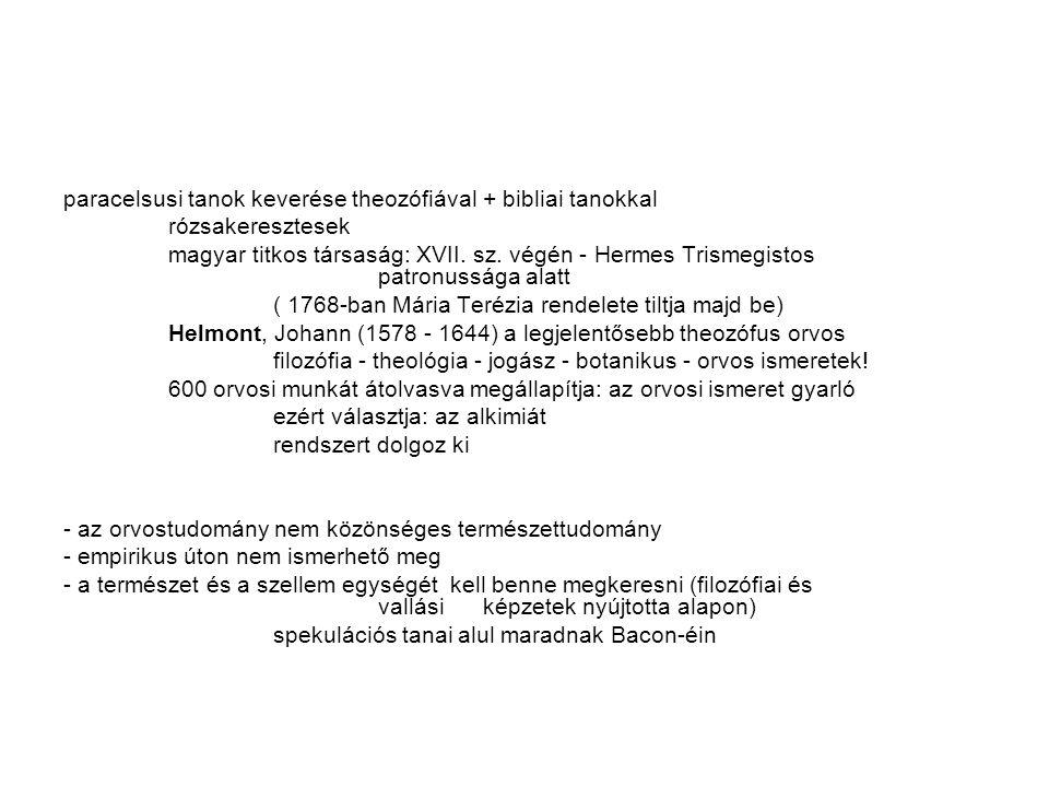 paracelsusi tanok keverése theozófiával + bibliai tanokkal rózsakeresztesek magyar titkos társaság: XVII. sz. végén - Hermes Trismegistos patronussága